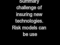 Summary challenge of insuring new technologies. Risk models can be use