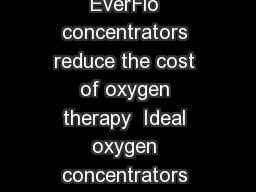 Oxygen simplified EverFlo concentrators reduce the cost of oxygen therapy  Ideal oxygen concentrators for you and your patients PowerPoint PPT Presentation