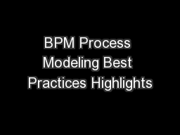 BPM Process Modeling Best Practices Highlights PowerPoint PPT Presentation