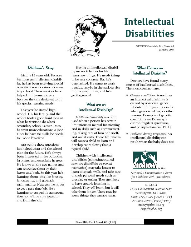 intellectual disability causes and conditions Intellectual disability can be caused by any condition that impairs development of the brain before birth, during birth or in the childhood years.