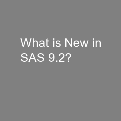 What is New in SAS 9.2?
