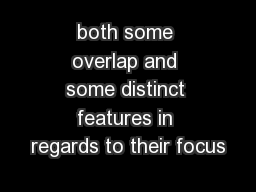 both some overlap and some distinct features in regards to their focus