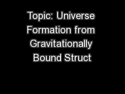 Topic: Universe Formation from Gravitationally Bound Struct