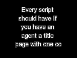 Every script should have If you have an agent a title page with one co