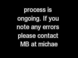 process is ongoing. If you note any errors please contact MB at michae PowerPoint PPT Presentation