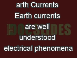 arth Currents Earth currents are well understood electrical phenomena