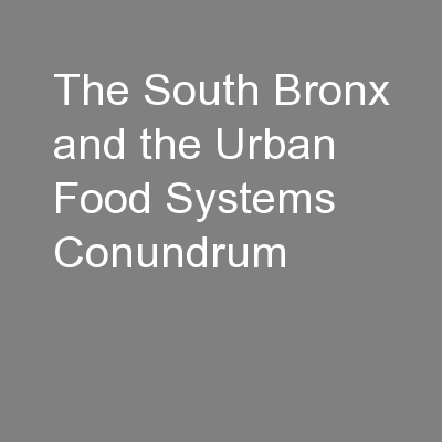 The South Bronx and the Urban Food Systems Conundrum PowerPoint PPT Presentation