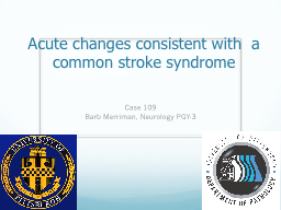 Acute changes consistent with  a common stroke syndrome