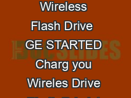 QUICK START GUIDE SanDisk Connect Wireless Flash Drive  GE STARTED Charg you Wireles Drive Plu th Driv int compute US A adaptor ful charg ca tak hours