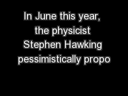 In June this year, the physicist Stephen Hawking pessimistically propo