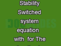 Nonlinear Contr ol Systems Lectur September   Switched System Stability Switched system equation   with  for The function is piece wise continuous function of time that describes the switching of the