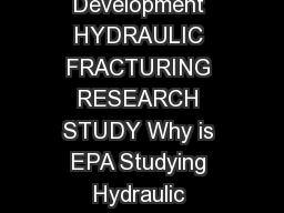 US Environmental Protection Agency Office of Resear ch and Development HYDRAULIC FRACTURING RESEARCH STUDY Why is EPA Studying Hydraulic Fracturing E energy future and hydraulic fracturing is one way