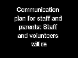 Communication plan for staff and parents: Staff and volunteers will re PowerPoint PPT Presentation