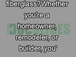Why fiberglass?Whether you're a homeowner, remodeler, or builder, you' PowerPoint PPT Presentation