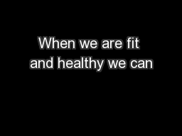 When we are fit and healthy we can