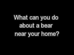 What can you do about a bear near your home?