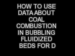HOW TO USE DATA ABOUT COAL COMBUSTION IN BUBBLING FLUIDIZED BEDS FOR D