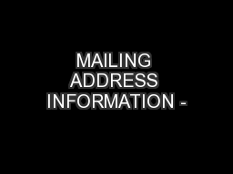 MAILING ADDRESS INFORMATION -