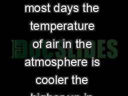 What are temperature inversions On most days the temperature of air in the atmosphere is cooler the higher up in altitude you go