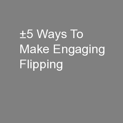±5 Ways To Make Engaging Flipping