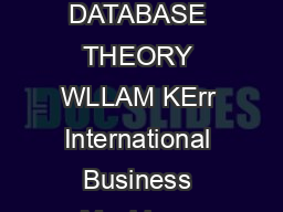 COMPUTING PRACTICES ASlMPLE GUIDE TO FIVE NORMAL FORMS IN RELATIONAL DATABASE THEORY WLLAM KErr International Business Machines Corporation Authors Present Address William Kent International Business