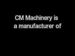 CM Machinery is a manufacturer of