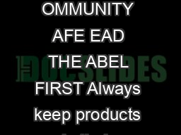 EEP OUR AMILY AND OMMUNITY AFE EAD THE ABEL FIRST Always keep products in their original containers
