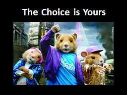 The Choice is Yours PowerPoint PPT Presentation