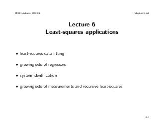 EE Autumn  Stephen Boyd Lecture  Leastsquares applications leastsquares data tting growing sets of regressors system identication growing sets of measurements and recursive leastsquares   Leastsquare