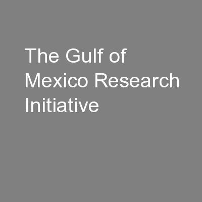 The Gulf of Mexico Research Initiative PowerPoint PPT Presentation
