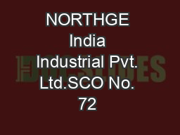 NORTHGE India Industrial Pvt. Ltd.SCO No. 72 & 73, First FloorSector 8
