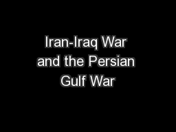 Iran-Iraq War and the Persian Gulf War PowerPoint PPT Presentation