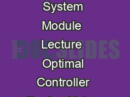 NPTEL  Mechanical Engineering  Modeling and Control of Dynamic electroMechanical System Module  Lecture  Optimal Controller Design Using Linear Quadratic Regulator Optimal Controller Design Using Lin