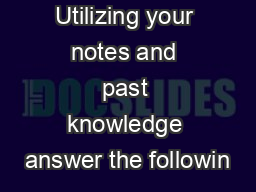 Utilizing your notes and past knowledge answer the followin