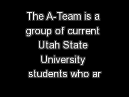 The A-Team is a group of current Utah State University students who ar PowerPoint PPT Presentation