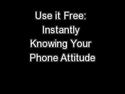 Use it Free: Instantly Knowing Your Phone Attitude