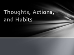 Thoughts, Actions, and Habits