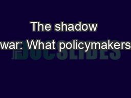 The shadow war: What policymakers