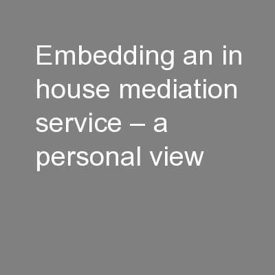 Embedding an in house mediation service – a personal view PowerPoint PPT Presentation
