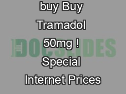 Click here to buy Buy Tramadol 50mg ! Special Internet Prices PDF document - DocSlides
