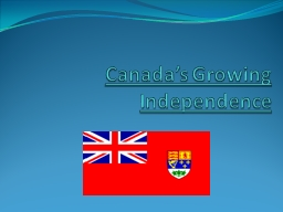 Canada's Growing Independence PowerPoint PPT Presentation