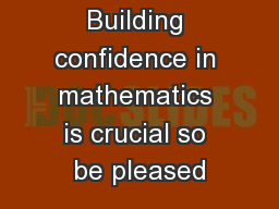 Building confidence in mathematics is crucial so be pleased