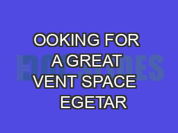 OOKING FOR A GREAT VENT SPACE    EGETAR PDF document - DocSlides