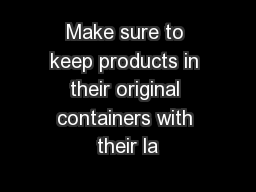 Make sure to keep products in their original containers with their la