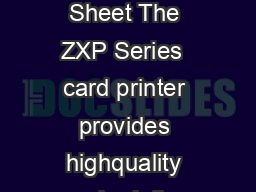 Zebra ZXP Series  Card Printer Data Sheet The ZXP Series  card printer provides highquality card printing at an affordable price