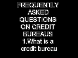 FREQUENTLY ASKED QUESTIONS ON CREDIT BUREAUS 1.What is a credit bureau