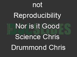 Replicability is not Reproducibility Nor is it Good Science Chris Drummond Chris