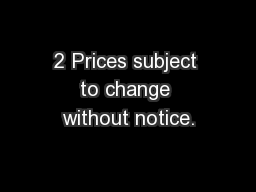 2 Prices subject to change without notice.