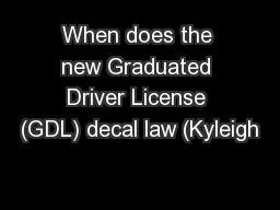 When does the new Graduated Driver License (GDL) decal law (Kyleigh