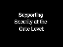 Supporting Security at the Gate Level: